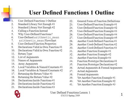User Defined Functions Lesson 1 CS1313 Spring 2009 1 User Defined Functions 1 Outline 1.User Defined Functions 1 Outline 2.Standard Library Not Enough.