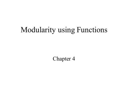 Modularity using Functions Chapter 4. Modularity In programming blocks of code often can be called up and reused whenever necessary, for example code.