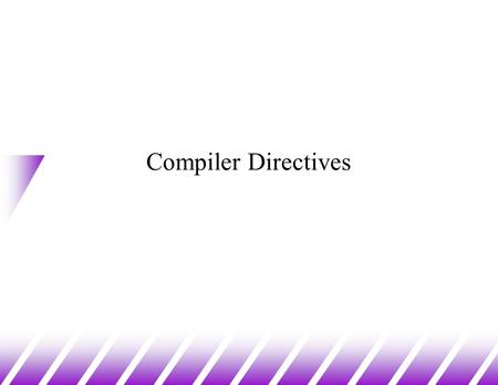 Compiler Directives. The C Preprocessor u The C preprocessor (cpp) changes your source code based on instructions, or preprocessor directives, embedded.