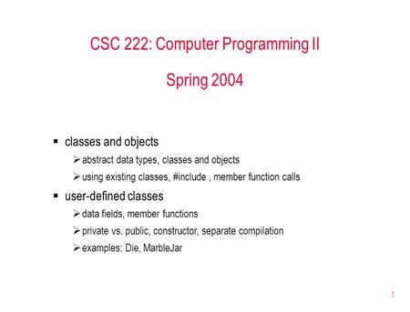1 CSC 222: Computer Programming II Spring 2004  classes and objects  abstract data types, classes and objects  using existing classes, #include, member.