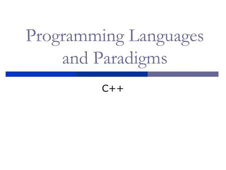 Programming Languages and Paradigms C++. C++ program structure  C++ Program: collection of files Header files CPP source files  Files contain class,