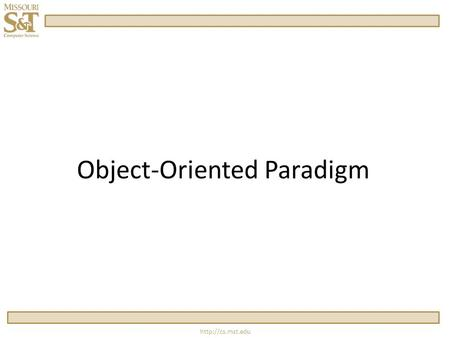 Object-Oriented Paradigm  The Concept  Bundled together in one object  Data Types  Functionality  Encapsulation.