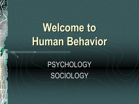 Welcome to Human Behavior PSYCHOLOGY SOCIOLOGY. Definitions Psychology Is the science of behavior and mental processesSociology Is the science of human.