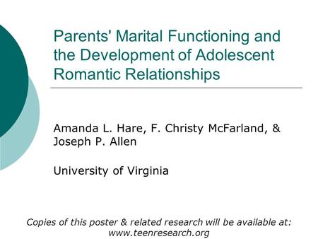 Parents' Marital Functioning and the Development of Adolescent Romantic Relationships Amanda L. Hare, F. Christy McFarland, & Joseph P. Allen University.