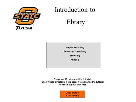 Introduction to Ebrary Click Here to Start Tutorial There are 18 slides in this tutorial. Click where directed on the screen to advance the tutorial. Advance.