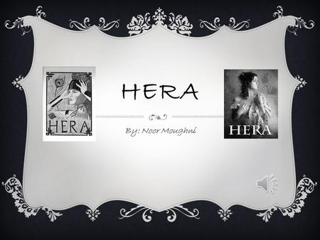 HERA By: Noor Moughni OVERVIEW  was usually depicted as a beautiful woman wearing a crown and holding a royal, lotus-tipped staff, She took great pride.