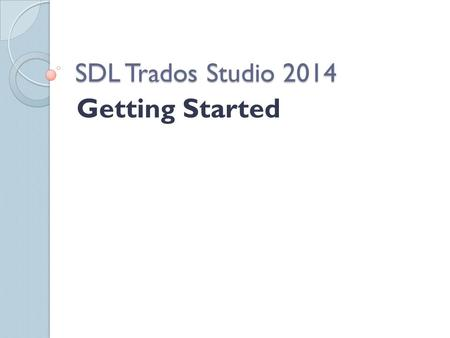 SDL Trados Studio 2014 Getting Started. Components of a CAT Tool Translation Memory Terminology Management Alignment – transforming previously translated.