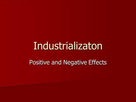 Industrializaton Positive and Negative Effects. Industrial Revolution The Industrial Revolution affected every part of life in Great Britain and is considered.