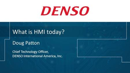 What is HMI today? Doug Patton Chief Technology Officer,