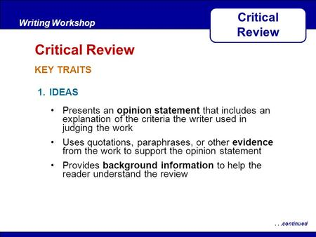 After Reading KEY TRAITS Writing Workshop Critical Review...continued 1.IDEAS Presents an opinion statement that includes an explanation of the criteria.