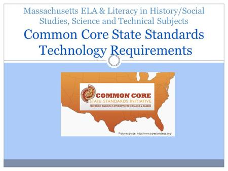 Massachusetts ELA & Literacy in History/Social Studies, Science and Technical Subjects Common Core State Standards Technology Requirements Picture source: