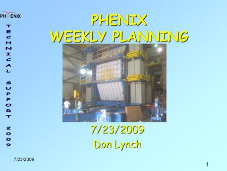 1 7/23/2009 PHENIX WEEKLY PLANNING 7/23/2009 Don Lynch.