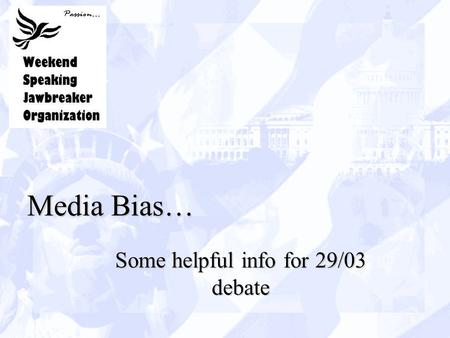 Media Bias… Some helpful info for 29/03 debate. - Assumptions journalism can/should be impartialjournalism can/should be impartial Fox's product branding.