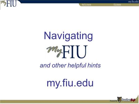 Navigating and other helpful hints my.fiu.edu. PantherSoft System is web-based; therefore, users can access it at anytime from anywhere, as long as they.