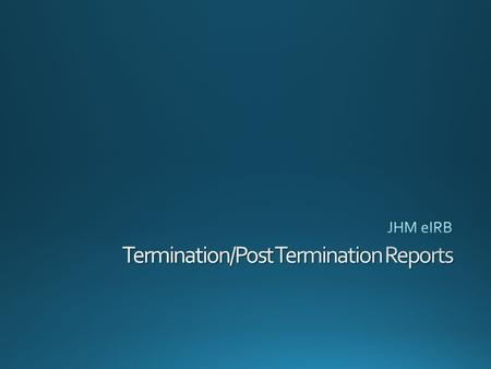 Create Termination Report * The red asterisk * indicates a required field that MUST be completed. You will not be able to submit the application.