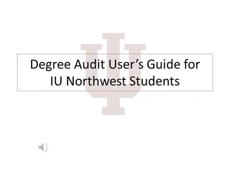 Degree Audit User's Guide for IU Northwest Students.