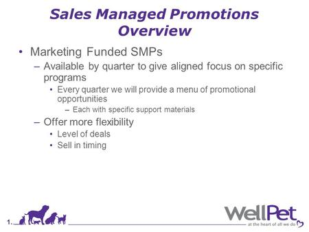 1. Sales Managed Promotions Overview Marketing Funded SMPs –Available by quarter to give aligned focus on specific programs Every quarter we will provide.