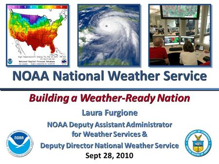 Building a Weather-Ready Nation Laura Furgione NOAA Deputy Assistant Administrator for Weather Services & Deputy Director National Weather Service Building.