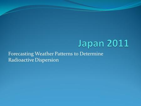 Forecasting Weather Patterns to Determine Radioactive Dispersion.