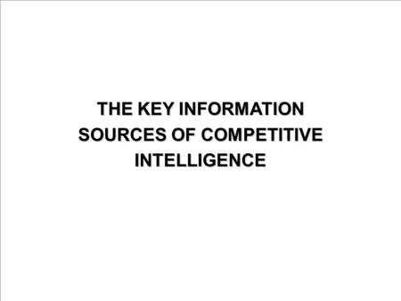 THE KEY INFORMATION SOURCES OF COMPETITIVE INTELLIGENCE.