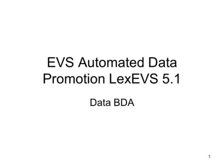 1 EVS Automated Data Promotion LexEVS 5.1 Data BDA.