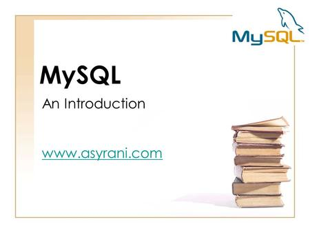 MySQL An Introduction www.asyrani.com. Databases 101.