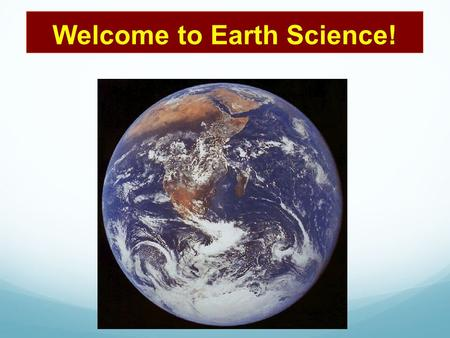 Welcome to Earth Science!. we don't just study volcanoes and dinosaurs Think: Try and name 3 of the most important Earth Science discoveries that have.