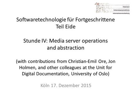Softwaretechnologie für Fortgeschrittene Teil Eide Stunde IV: Media server operations and abstraction (with contributions from Christian-Emil Ore, Jon.