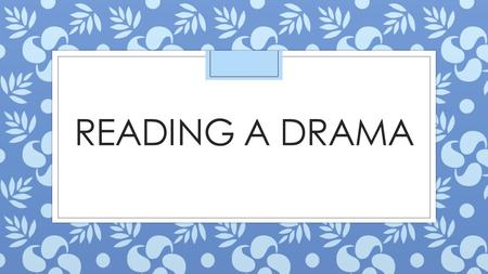 READING A DRAMA. Vocabulary: ◦ A drama, or a play, is a piece of writing that is presented almost exclusively through dialogue.