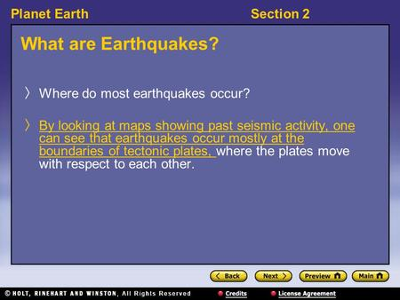 Planet EarthSection 2 What are Earthquakes? 〉 Where do most earthquakes occur? 〉 By looking at maps showing past seismic activity, one can see that earthquakes.