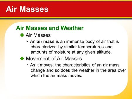 Air Masses and Weather Air Masses  Air Masses An air mass is an immense body of air that is characterized by similar temperatures and amounts of moisture.