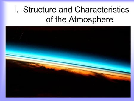 I. Structure and Characteristics <strong>of</strong> <strong>the</strong> <strong>Atmosphere</strong>.