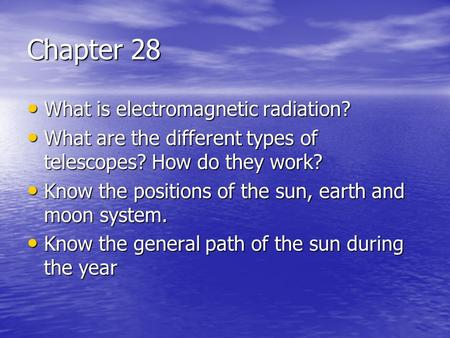 Chapter 28 What is electromagnetic radiation? What is electromagnetic radiation? What are the different types of telescopes? How do they work? What are.