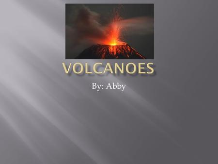 By: Abby. Volcanoes typically happen in Volcano hotspots. Most Volcanoes happen right in the middle of the plates. When plate tectonics rub together they.