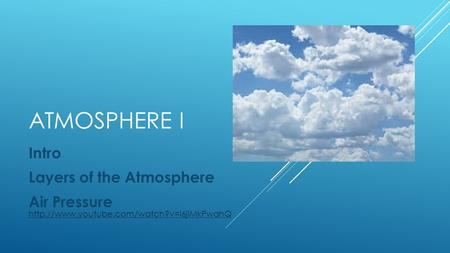 ATMOSPHERE I Intro Layers of the Atmosphere Air Pressure