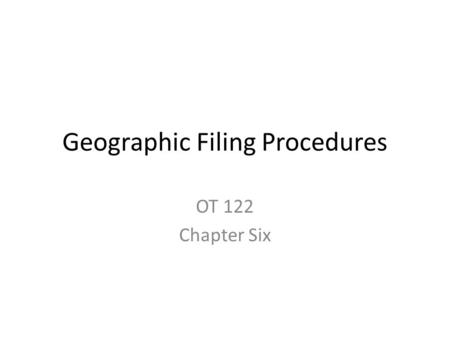 Geographic Filing Procedures OT 122 Chapter Six. Introduction Geographic Filing – Records are sorted by location.