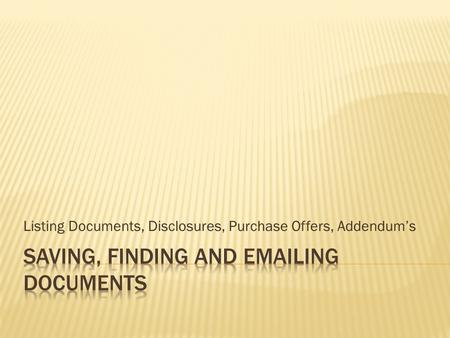 Listing Documents, Disclosures, Purchase Offers, Addendum's.