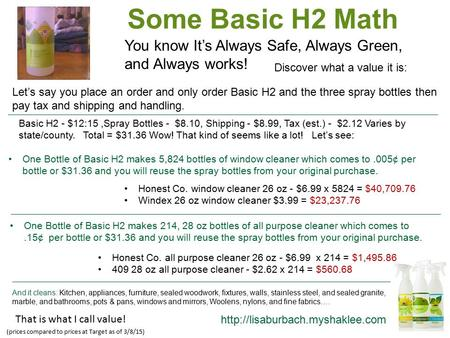 Let's say you place an order and only order Basic H2 and the three spray bottles then pay tax and shipping and handling. Some Basic H2 Math You know It's.
