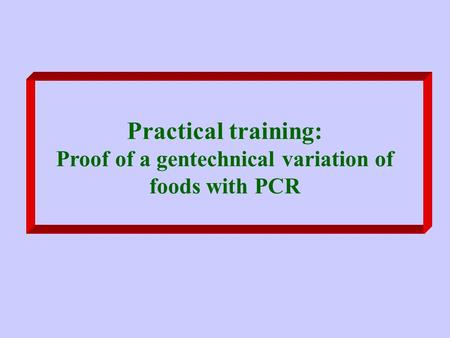 Practical training: Proof of a gentechnical variation of foods with PCR.