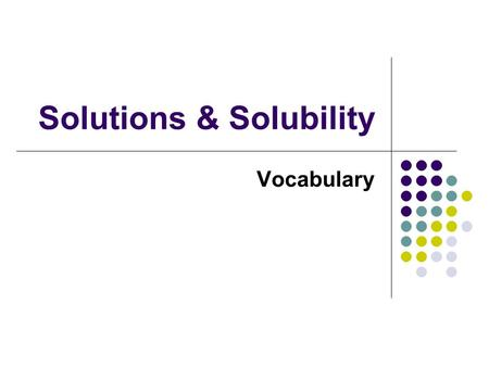 Solutions & Solubility Vocabulary. agitation ___ is the act of stirring, shaking, or mixing.