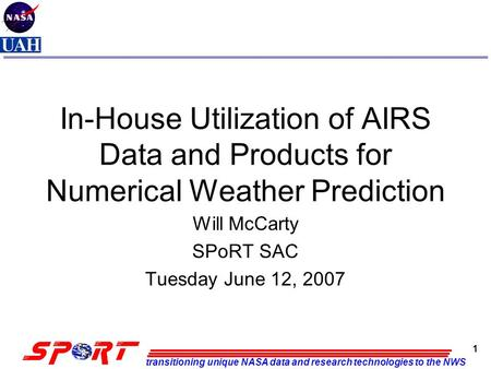 Transitioning unique NASA data and research technologies to the NWS 1 In-House Utilization of AIRS Data and Products for Numerical Weather Prediction Will.