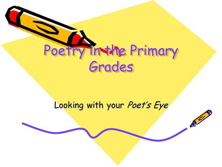 Poetry in the Primary Grades Looking with your Poet's Eye.