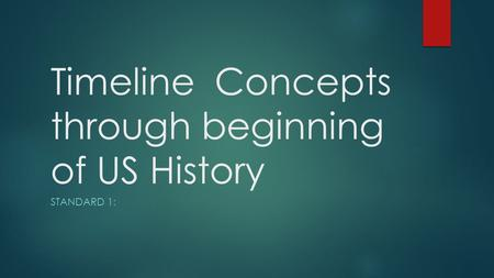 Timeline Concepts through beginning of US History STANDARD 1: