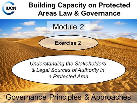 Building Capacity on Protected Areas Law & Governance Module 2 Governance Principles & Approaches Exercise 2 Understanding the Stakeholders & Legal Sources.