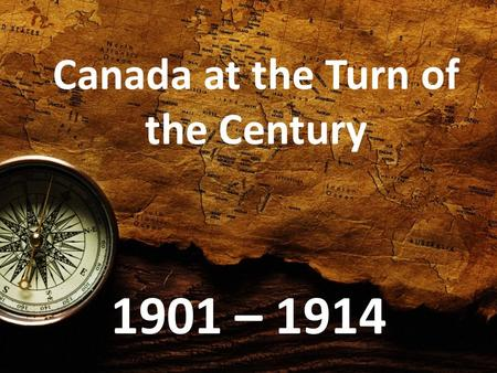 Canada at the Turn of the Century 1901 – 1914. Population Canada's population jumped from 5 million to nearly 8 million.