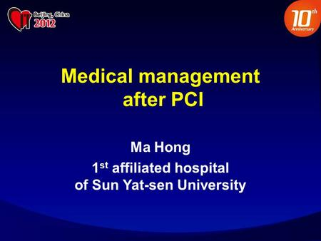 Medical management after PCI Ma Hong 1 st affiliated hospital of Sun Yat-sen University.