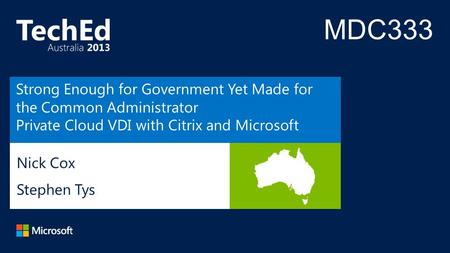 Nick Cox Stephen Tys Strong Enough for Government Yet Made for the Common Administrator Private Cloud VDI with Citrix and Microsoft.