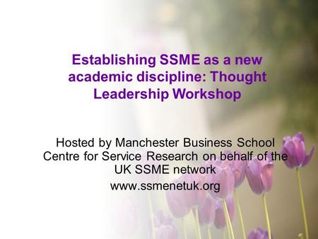 Establishing SSME as a new academic discipline: Thought Leadership Workshop Hosted by Manchester Business School Centre for Service Research on behalf.