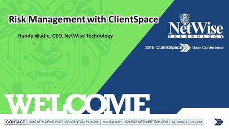 Randy Wadle, CEO, NetWise Technology. Risk Management With ClientSpace  It All Starts With Underwriting  WC Policy Management  WC Claim Management.