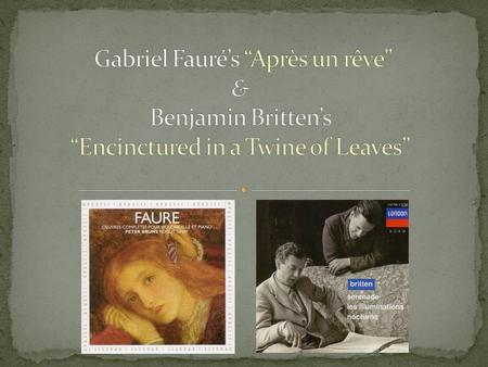 "Gabriel Fauré was a French composer and music professor who lived 1845- 1924. He is known for his piano and symphonic works, and his ""mélodie."" ""Après."
